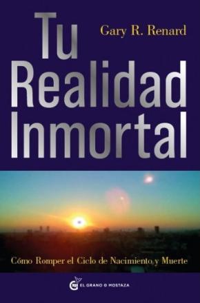 Portada de Tu Realidad Inmortal: Como Romper El Cielo De Nacimiento Y Muerte
