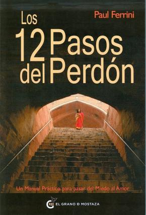 Portada de Los 12 Pasos Del Perdon: Un Manual Practico Para Pasar Del Miedo Al Amor