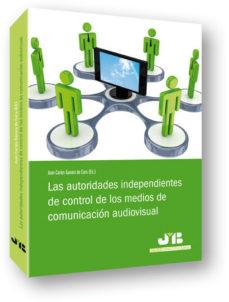 Portada de Las Autoridades Independientes De Control De Los Medios De Comuni Cacion Audiovisual