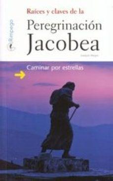 Portada de Raices Y Claves De La Peregrinacion Jacobea: Caminar Por Estrellas