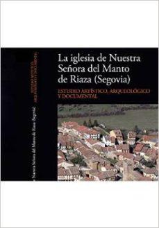 Portada de La Iglesia De Nuestra Señora Del Manto De Riaza (segovia): Estudi O Artistico, Arqueologico Y Documental