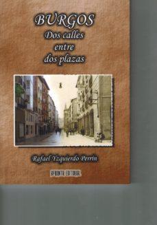 Portada de Burgos. Dos Calles Entre Plazas