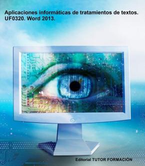 Portada de Aplicaciones Informaticas De Tratamiento De Textos. Uf0320 Word 2013: 22 Videos Explicativos De Unos 30 Minutos Cada Uno