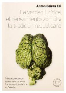Portada de La Verdad Juridica, El Pensamiento Zombi Y La Tradicion Republica Na
