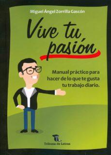 Portada de Vive Tu Pasion: Manual Practico Para Hacer Lo Que Te Gusta Tu Trabajo Diario