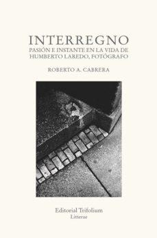 Portada de Interregno: Pasion E Instante En La Vida De Humberto Laredo, Fotografo
