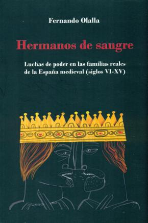 Portada de Hermanos De Sangre: Luchas De Poder En Las Familias Reales De La España Medieval (siglos Vi-xv)