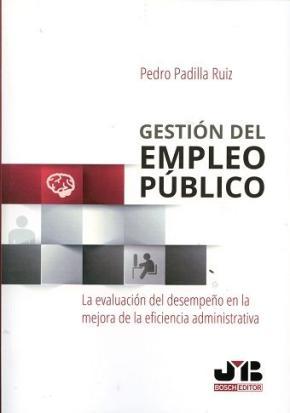 Portada de Gestion Del Empleo Publico: La Evaluacion Del Desempeño En La Mejora De La Eficiencia Administrativa