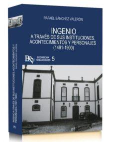 Portada de Ingenio: A Traves De Sus Instituciones, Acontecimientos Y Personajes (1491-1900)