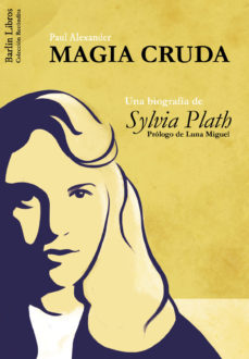 Portada de Magia Cruda: Una Biografia De Sylvia Plath
