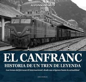 Portada de El Canfranc: Historia De Un Tren De Leyenda: Los Trenes Del Ferrocarril Internacional, Desde Sus Origenes Hasta La Actualidad