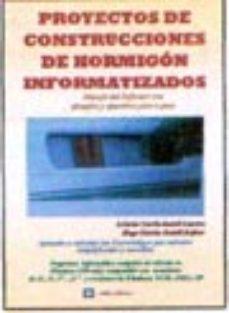 Portada de Proyectos De Construcciones De Hormigon Informatizados: Manejo De L Software Con Ejemplos Y Ejercicios Paso A Paso (incluye Cd)