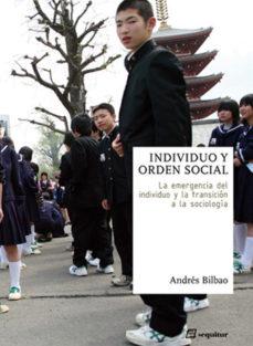 Portada de Individuo Y Orden Social, La Emergencia Del Individuo Y La Transi Cion A La Sociologia