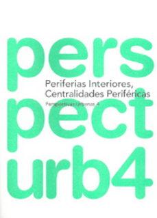 Portada de Perspectivas Urbanas 4. Periferias Interiores, Centralidades Peri Fericas