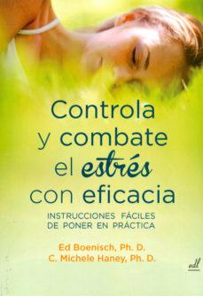 Portada de Controla Y Combate El Estres Con Eficacia: Instrucciones Faciles De Poner En Practica