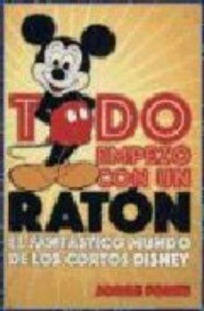 Portada de Todo Empezo Con Un Raton: El Fantastico Mundo De Los Cortos Disne Y