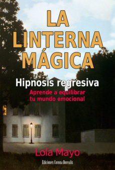 Portada de La Linterna Magica. Hipnosis Regresiva: Aprende A Equilibrar Tu M Undo Emocional