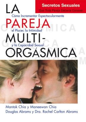Portada de La Pareja Multiorgasmica: Como Incrementar Espectacularmente El Placer, La Intimidad Y La Capacidad Sexual