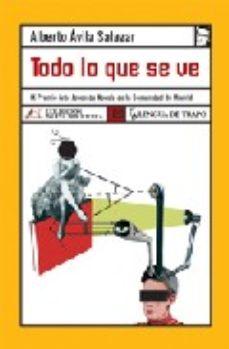 Portada de Todo Lo Que Se Ve (ix Premio Arte Joven De Novela De La Comunidad De Madrid)