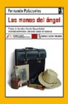 Portada de Las Manos Del Angel (premio De Narrativa Vicente Blasco Ibañez, X Xiii Edicion Premios Literarios Ciudad De Valencia)