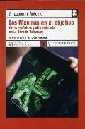 Portada de Las Meninas En El Objetivo: Artes Escenicas Y Vida Ordinaria En L A Obra De Velazquez (iv Premio De Ensayo Caja Madrid)