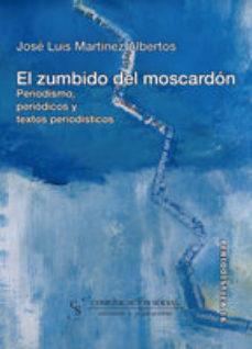 Portada de El Zumbido Del Moscardon: Periodismo, Periodicos Y Textos Periodi Sticos