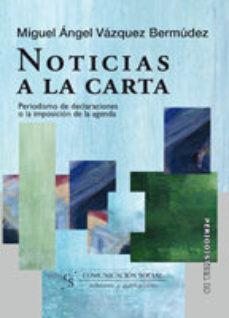 Portada de Noticias A La Carta: Periodismo De Declaraciones O La Imposicion De La Agenda