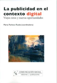 Portada de La Publicidad En El Contexto Digital: Viejos Retos Y Nuevas Oport Unidades
