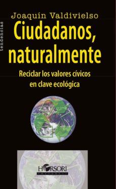Portada de Ciudadanos, Naturalmente: Reciclar Los Valores Civicos En Clave E Cologica
