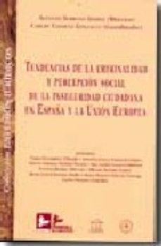 Portada de Tendencias De La Criminalidad Y Percepcion Social De La Insegurid Ad Ciudadana En España Y La Union Europea