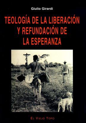 Portada de Teologia De La Liberacion Y Refundacion De La Esperanza (el Viejo Topo)