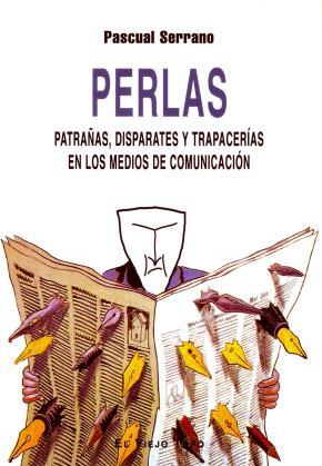 Portada de Perlas: Patrañas, Disparates Y Trapacerias En Los Medios De Comun Icacion (el Viejo Topo)