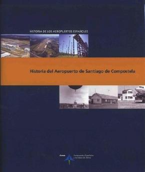 Portada de Historia Del Aeropuerto De Santiago De Compostela (historia De Lo S Aeropuertos Españoles)