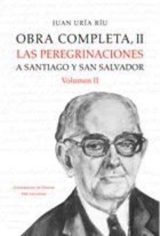 Portada de Obra Completa Ii: Las Peregrinaciones A Santiago Y San Salvador (Vol. Ii)