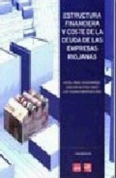 Portada de Estructura Financiera Y Coste De La Deuda De Las Empresas Riojana S
