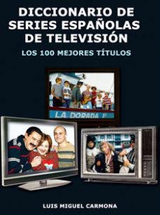 Portada de Diccionario De Series Españolas De Television: Los 100 Mejores Ti Tulos