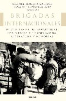Portada de Brigadas Internacionales. El Contexto Internacional, Los Medios D E Propaganda, Literatura Y Memorias