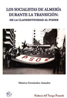 Portada de Los Socialistas De Almeria Durante La Transicion: De La Clandesti Nidad Al Poder