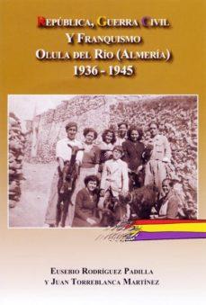 Portada de Republica, Guerra Civil Y Franquismo Olula Del Rio (almeria) 1936 -1945