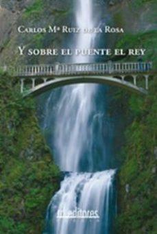 Portada de Y Sobre El Puente El Rey