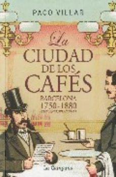 Portada de La Ciudad De Los Cafes: Barcelona 1750-1880