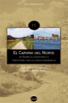 Portada de El Camino Del Norte: De Francia A Santiago Y Finisterre Por La Co Sta Cantabra