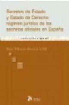 Portada de Secretos De Estado Y Estado De Derecho : Regimen Juridico De Los Secretos Oficiales En España