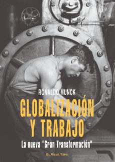 """Portada de Globalizacion Y Trabajo: La Nueva """"gran Transformacion""""(el Viejo Topo)"""