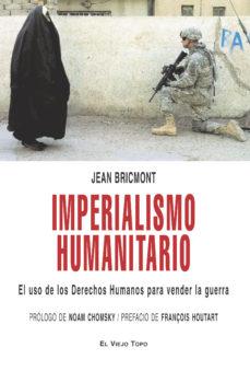 Portada de Imperialismo Humanitario: El Uso De Los Derechos Humanos Para Ven Der La Guerra (el Viejo Topo)