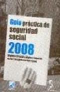 Portada de Guia Practica De Seguridad Social 2008: Regimen General Y Regimen Especial De Los Trabajadores Autonomos