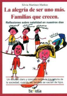 Portada de Alegria De Ser Uno Mas: Familias Que Crecen: Reflexiones Sobre Na Talidad En Nuestros Dias