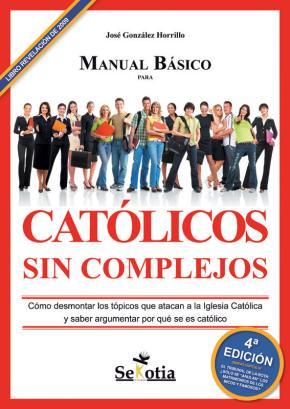 Portada de Manual Basico Para Catolicos Sin Complejos: Como Desmontar Los To Picos Que Atacan A La Iglesia Catolica Y Saber Argumentar Por Que Se Es Catolico