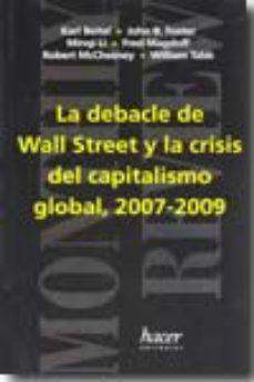 Portada de La Debacle De Wall Street Y La Crisis Del Capitalismo Global, 200 7-2009