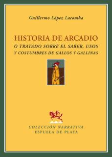 Portada de Historia De Arcadio O Tratado Sobre El Saber, Usos Y Costumbres D E Gallos Y Gallinas